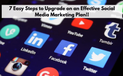 7 Easy Steps to Upgrade on an Effective Social Media Marketing Plan