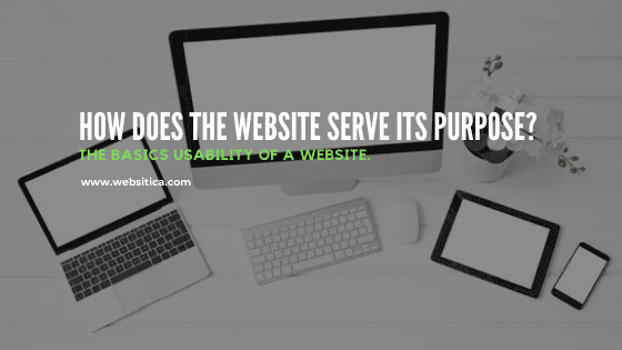 How does the website serve its purpose? The basics usability of a Website